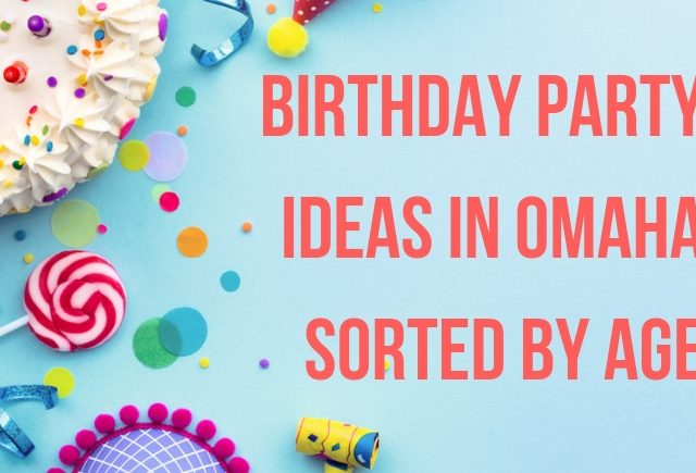 Birthday Party Ideas in Omaha Categorized by Age