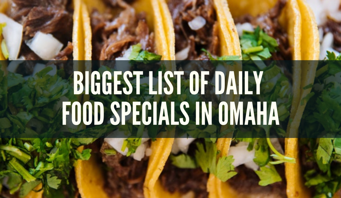 The Biggest List of Daily Food Specials in Omaha- Updated April 2021